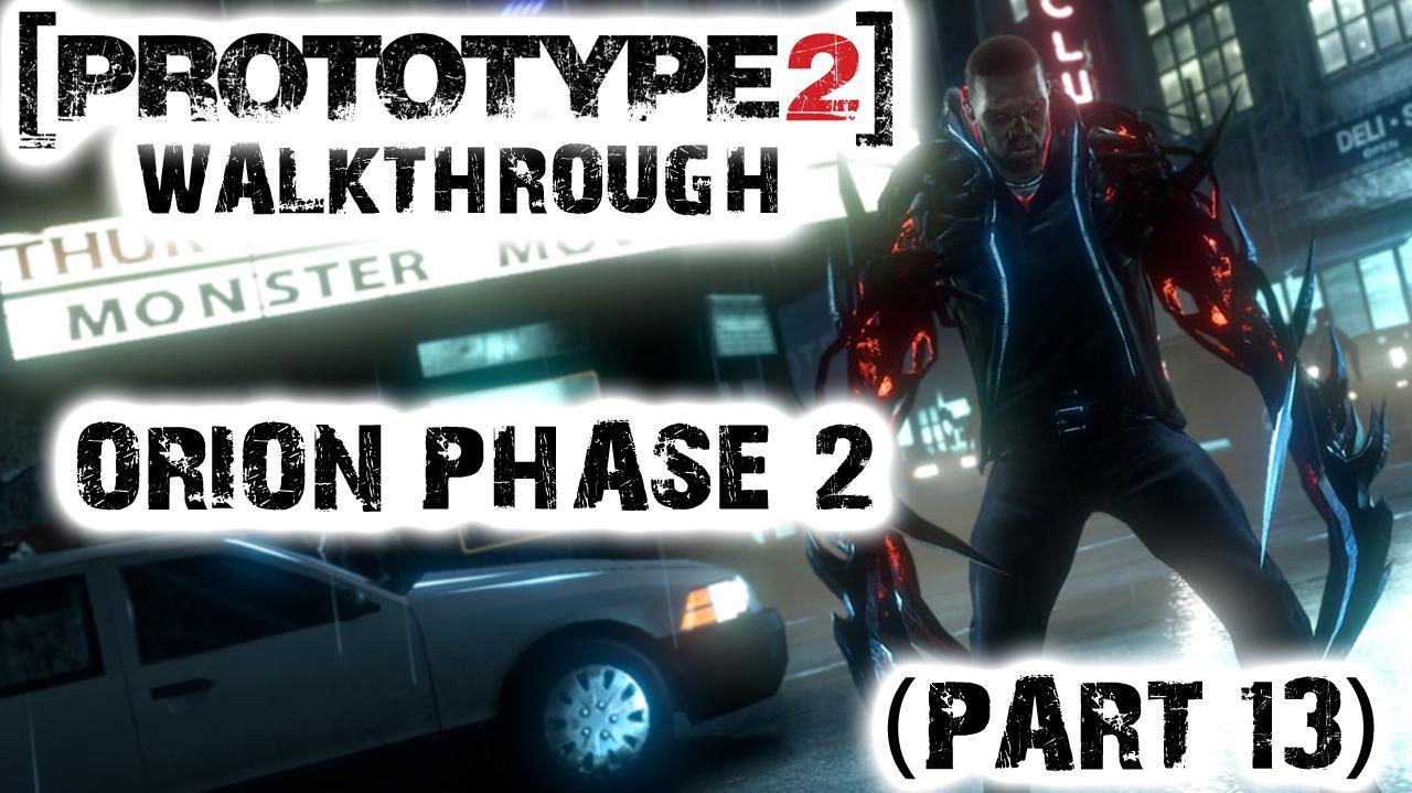 Prototype 2 - Orion Phase 2 - Walkthrough (Part 13)