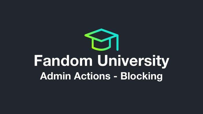 Fandom University - Admin Actions - Blocking