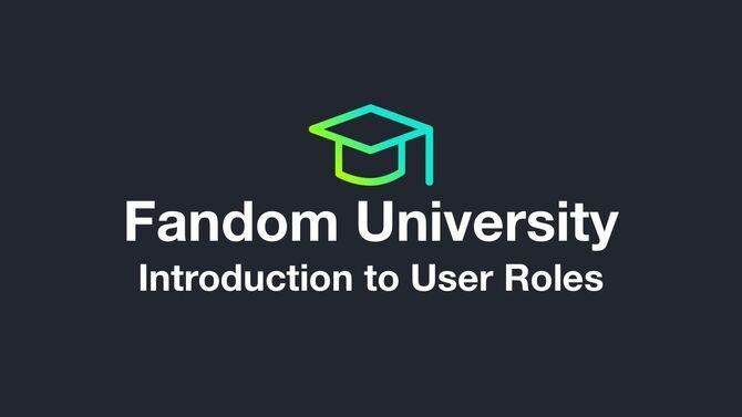 Fandom University - Introduction to User Roles