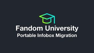 Fandom University - Infobox Migration