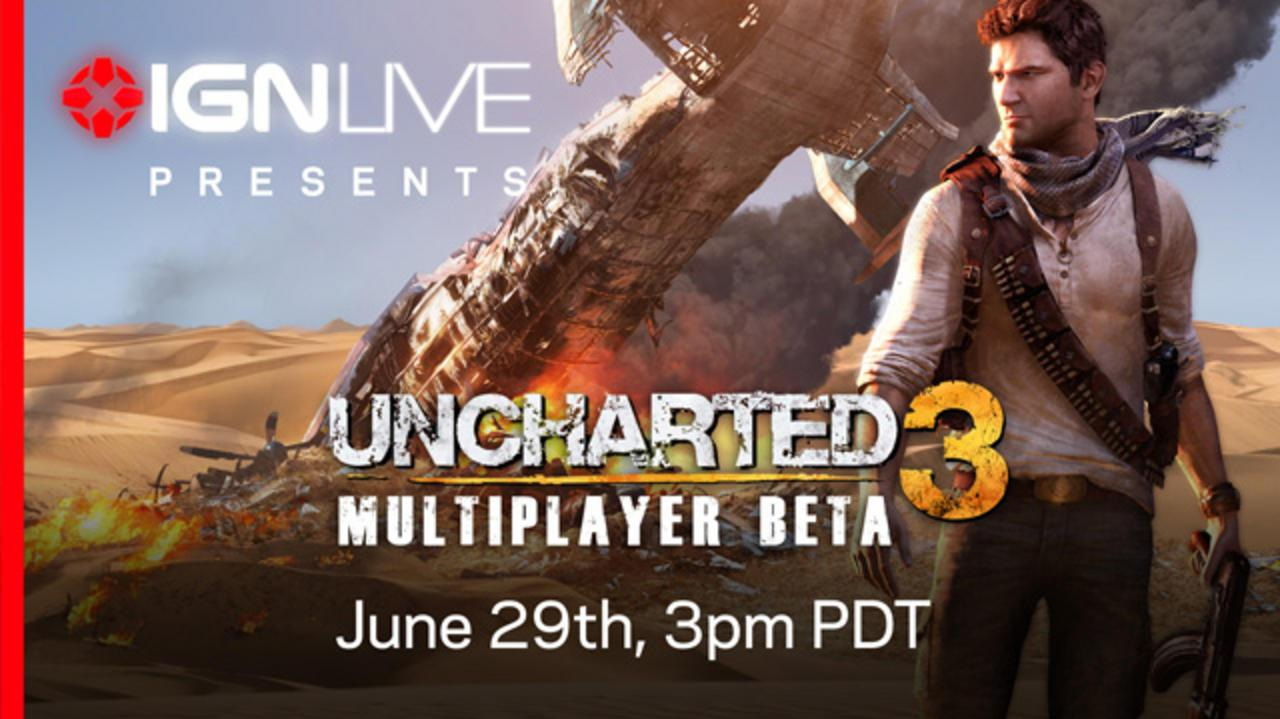 IGN Live Presents Uncharted 3 Multiplayer Beta