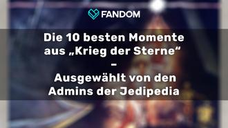 """Die 10 besten Momente aus """"Krieg der Sterne"""" - Ausgewählt von den Admins der Jedipedia"""