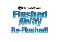 Flushed Away - Re-Flushed! (TBA)