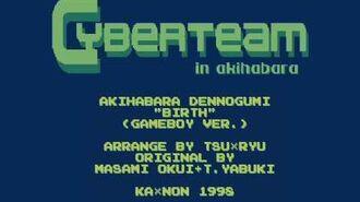 Cyberteam in Akihabara - Birth (Gameboy Arrange Ver.)