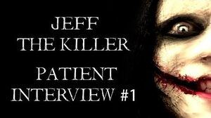Jeff The Killer Patient Interview 1