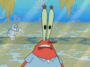 Mr. Krabs say Oh no! Did somebody call the health inspector