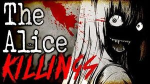 """The Alice Killings"" CreepyPasta Storytime"