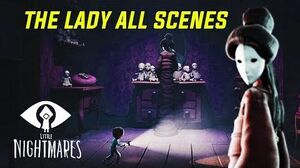 The Lady All Scenes - Little Nightmares The Residence DLC