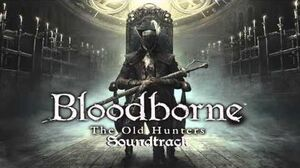 Bloodborne Soundtrack OST - Laurence, The First Vicar (The Old Hunters) Extended Clean