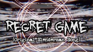 Regret Game (A Slender Man Inspired Song)