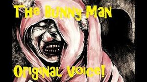 """""""The Bunny Man"""" Voice And Story"""