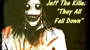 "Jeff The Killer ""They All Fall Down"""