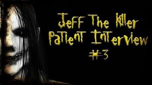 Jeff The Killer Patient Interview 3
