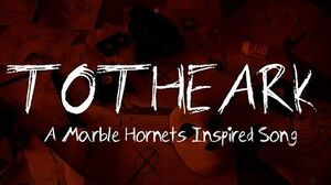 TO THE ARK (A Marble Hornets Inspired Song)