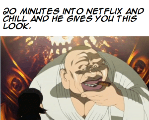 Thumb o-minutes-into-netflix-and-chill-and-he-gves-you-53615942
