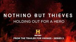 Nothing But Thieves Holding Out For a Hero (From Vikings Series 2)