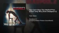 You Can't Stop This Motherf**ker (Choir Only Mix) (from Deadpool 2)