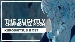 "Kuroshitsuji II OST - ""The Slightly Chipped Full Moon"" - Lollia"
