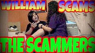 WILLIAM SCAMS THE SCAMMERS!!!