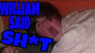 WILLIAM SAID SH*T!!!