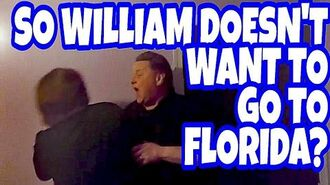 SO WILLIAM DOESN'T WANT TO GO TO FLORIDA?!?! (RAGE)