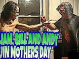 WILLIAM, BILL AND ANDY RUIN MOTHERS DAY!!!
