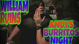 WILLIAM RUINS ANDYS BURRITO NIGHT!!!