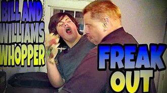BILL AND WILLIAM'S WHOPPER FREAK-OUT!!!