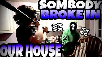 SOMEBODY BROKE IN OUR HOUSE!!!