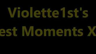 Violette1st's Best Moments Compilation (EDITED BY AaronTheEagle1)