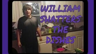 WILLIAM SHATTERS THE DISHES!!!
