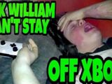 POOR SICK WILLIAM CAN'T STAY OFF XBOX!!! (RAGE)