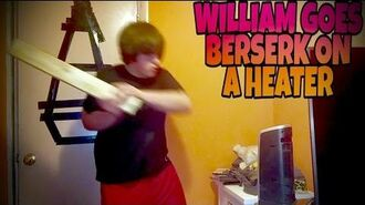 WILLIAM GOES BERSERK ON A HEATER!!!