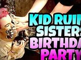 KID RUINS SISTER'S BIRTHDAY PARTY!!!