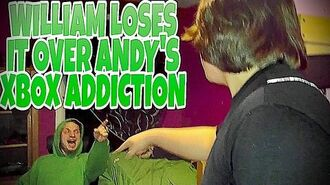 WILLIAM LOSES IT OVER ANDY'S XBOX ADDICTION!!!