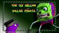 The Six Million Dollar Piñata