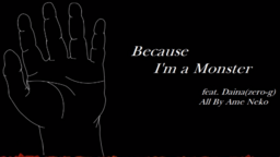 """Image of """"Because I'm a Monster"""""""