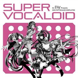 "Image of ""DJ Lily Presents SUPER VOCALOID"""