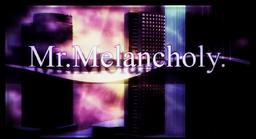 "Image of ""Mr.Melancholy"""
