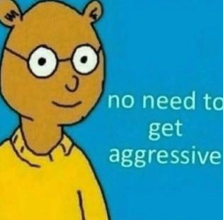 Noneedtogetaggressive