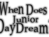 When Does Junior Daydream?