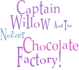 Captain Willow and the Nezzer Chocolate Factory!