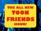 The All New Toon Friends Hour