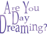 Are You Day Dreaming?
