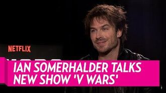 Ian Somerhalder Talks New Show 'V Wars'
