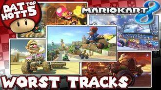 Dat Hott Top 5 - Worst Mario Kart 8 Tracks