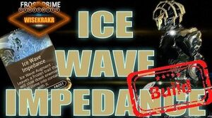 Warframe Builds - ICE WAVE IMPEDANCE Frost Prime Augmented mod