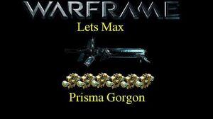 Lets Max (Warframe) E25 - Prisma Gorgon