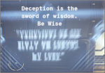 Deception is the sword of wisdom be wise