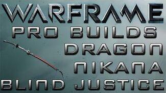 Warframe Dragon Nikana Blind Justice Pro Builds Update 14.10